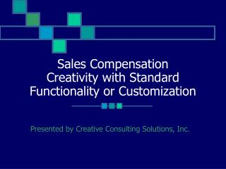 Sales Compensation Creativity with Standard Functionality or Customization