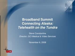Broadband Summit Connecting  Alaska:  Telehealth on the Tundra