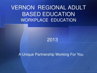 VERNON  REGIONAL ADULT BASED EDUCATION WORKPLACE  EDUCATION