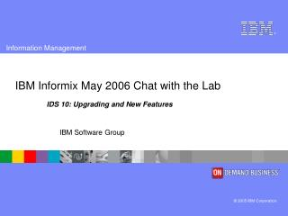 IBM Informix May 2006 Chat with the Lab
