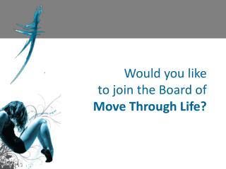 Would you like  to join the Board of Move Through Life?