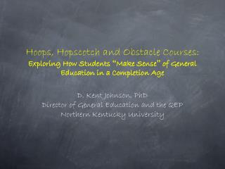 D. Kent Johnson, PhD Director of General Education and the QEP Northern Kentucky University