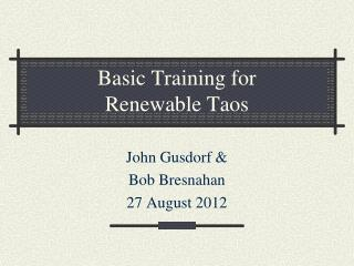 Basic Training for Renewable Taos