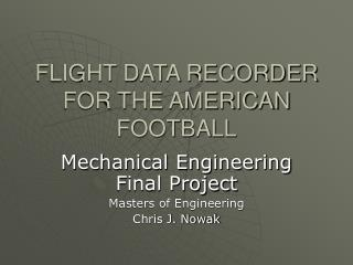FLIGHT DATA RECORDER FOR THE AMERICAN FOOTBALL