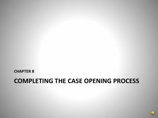 COMPLETING THE CASE OPENING PROCESS
