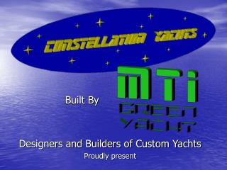 Built By Designers and Builders of Custom Yachts Proudly present