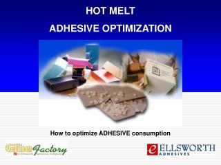 HOT MELT  ADHESIVE OPTIMIZATION