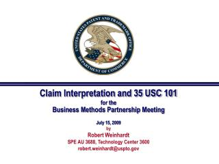 Claim Interpretation and 35 USC 101 for the Business Methods Partnership Meeting  July 15, 2009 by Robert Weinhardt SPE