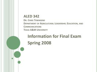 Information for Final Exam Spring 2008