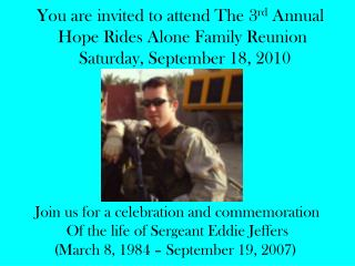 You are invited to attend The 3 rd  Annual  Hope Rides Alone Family Reunion