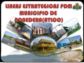 LINEAS ESTRATEGICAS  PDM MUNICIPIO DE  PONEDERA(ATLCO)