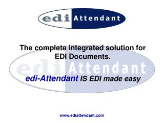 The complete integrated solution for EDI Documents. edi-Attendant IS EDI made easy