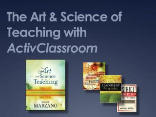 The Art & Science of Teaching with  ActivClassroom