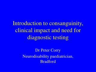 Introduction to consanguinity, clinical impact and need for diagnostic testing