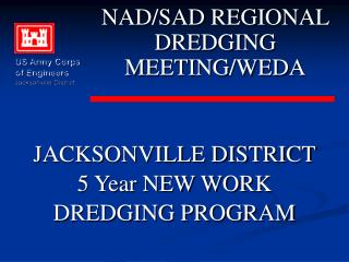JACKSONVILLE DISTRICT 5 Year NEW WORK DREDGING PROGRAM