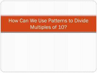 How Can We Use Patterns to Divide Multiples of 10?