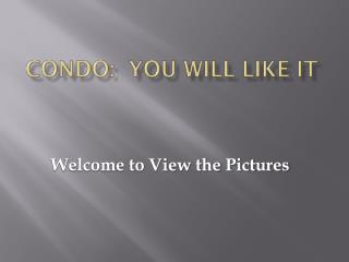 Condo:  You will Like it
