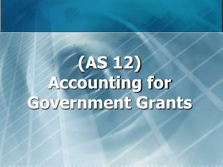 (AS 12) Accounting for Government Grants
