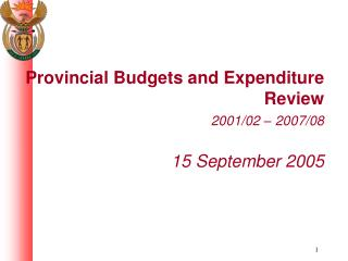 Provincial Budgets and Expenditure Review 2001/02 – 2007/08 15 September 2005