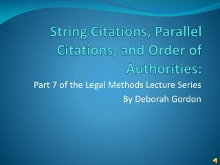 String Citations, Parallel Citations, and Order of Authorities: