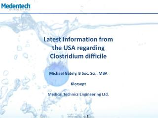 Latest Information from the USA regarding  Clostridium difficile Michael Gately, B Soc. Sci., MBA