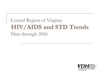 Central Region of Virginia HIV/AIDS and STD Trends Data through 2006
