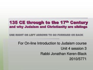 For On-line Introduction to Judaism course Unit 4 session 3 Rabbi Jonathan Keren-Black 2010/5771