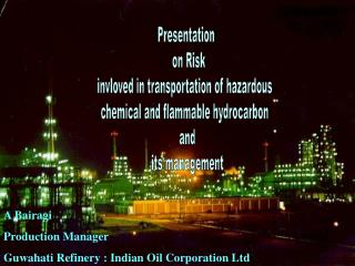 Presentation   on Risk invloved in transportation of hazardous  chemical and flammable hydrocarbon   and  its management