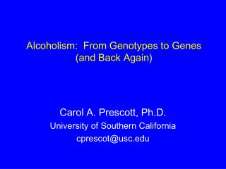 Alcoholism:  From Genotypes to Genes (and Back Again)