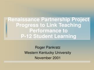 Renaissance Partnership Project Progress to Link Teaching Performance to  P-12 Student Learning