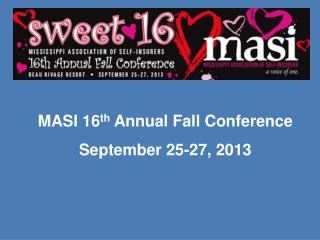 MASI 16 th  Annual Fall Conference September 25-27, 2013