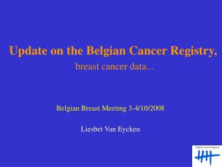 Update on the Belgian Cancer Registry, breast cancer data...