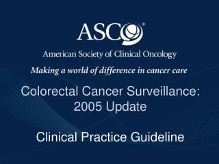 Colorectal Cancer Surveillance: 2005 Update Clinical Practice Guideline