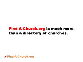 Find-A-Church  is much more than a directory of churches.