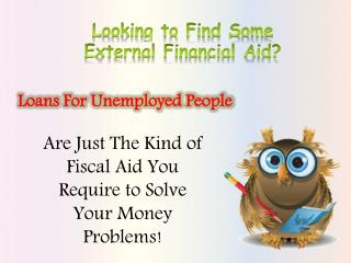Unsecured Loans for Unemployed Are Immediate Cash Solution!