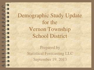 Demographic Study Update  for the  Vernon Township School District