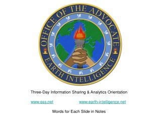 Three-Day Information Sharing & Analytics Orientation www.oss.net www.earth-intelligence.net Words for Each Slide in