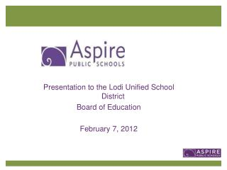 Presentation to the Lodi Unified School District Board of Education February 7, 2012