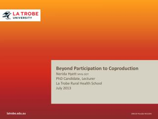 Beyond Participation to Coproduction Nerida Hyett  MHSc  BOT PhD Candidate, Lecturer
