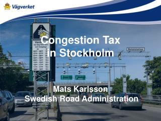 Congestion Tax in Stockholm Mats Karlsson  Swedish Road Administration