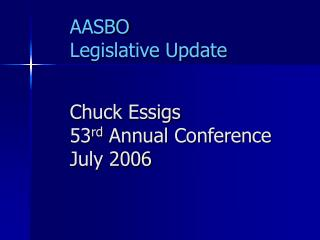 AASBO Legislative Update Chuck Essigs 53 rd  Annual Conference July 2006
