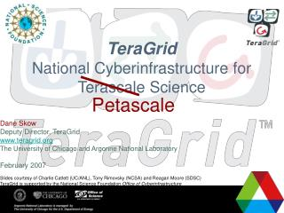 TeraGrid National Cyberinfrastructure for Terascale Science Dane Skow Deputy Director, TeraGrid