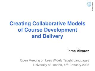 Creating Collaborative Models  of Course Development  and Delivery