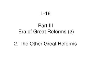 L-16 Part III   Era of Great Reforms (2) 2. The Other Great Reforms