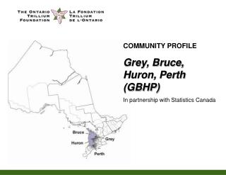 COMMUNITY PROFILE Grey, Bruce, Huron, Perth (GBHP) In partnership with Statistics Canada