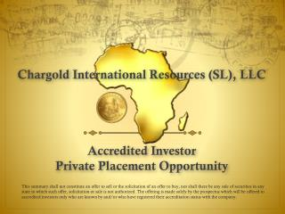Chargold  International Resources (SL), LLC Accredited Investor Private Placement Opportunity