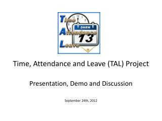 Time, Attendance and Leave (TAL) Project  Presentation, Demo and Discussion September 24th, 2012
