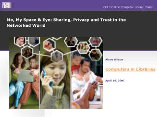 Me, My Space & Eye: Sharing, Privacy and Trust in the Networked World