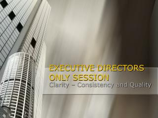 EXECUTIVE DIRECTORS ONLY SESSION
