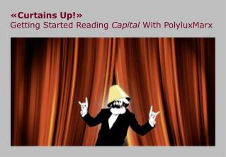 «Curtains Up!» Getting Started Reading  Capital  With PolyluxMarx